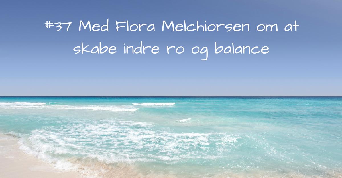#37_ Samtale med Flora Melchiorsen om at skabe indre ro og balance-3 kopi