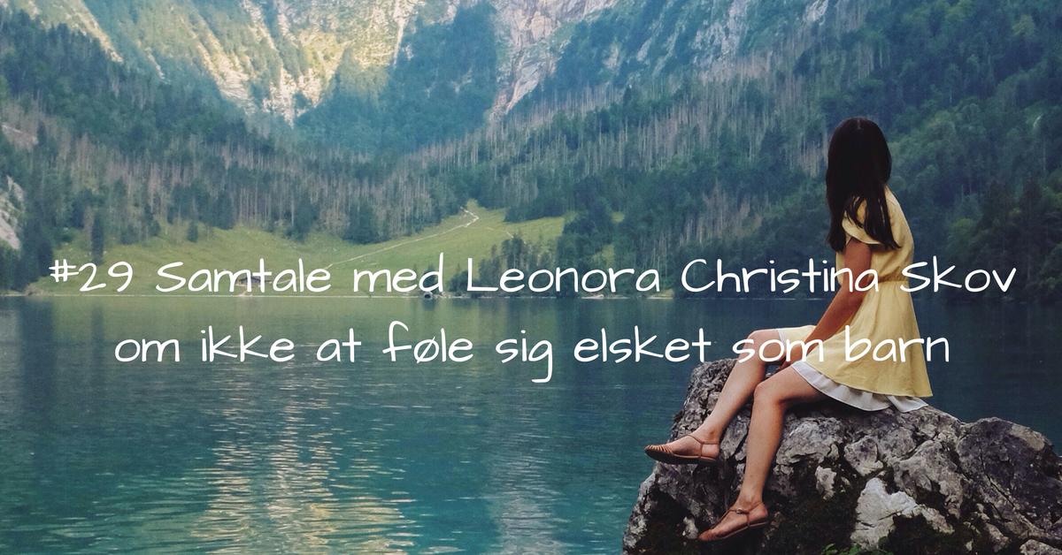#29 Samtale med Leonora Christina Skov om ikke at føle sig elsket som barn kopi