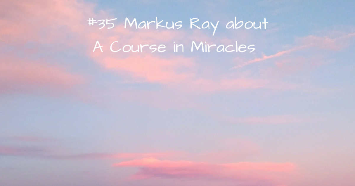 #35_ A Course in Miracles with Markus Ray-3 kopi
