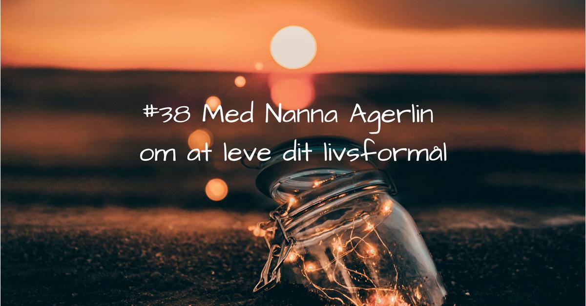 #38 Samtale med Nanna Agerlin om at leve dit livsformål