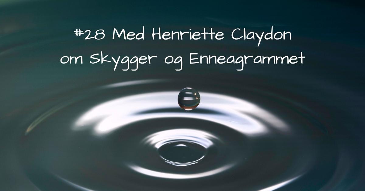 #28 Samtale medHenriette Claydon om Skygger og Enneagrammet-2