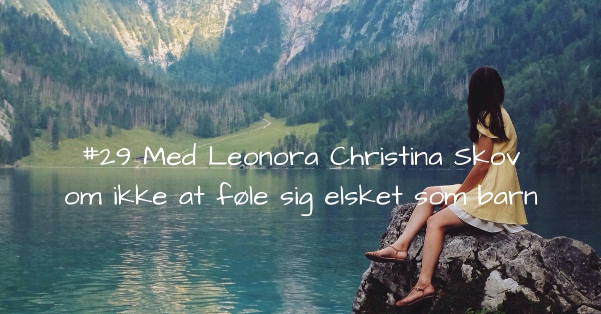 #29 Samtale med Leonora Christina Skov om ikke at føle sig elsket som barn-2