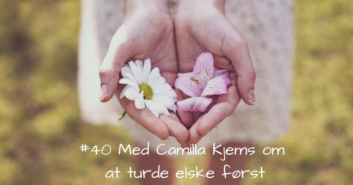 #40 Med Camilla Kjems om at Du skal turde elske først-2