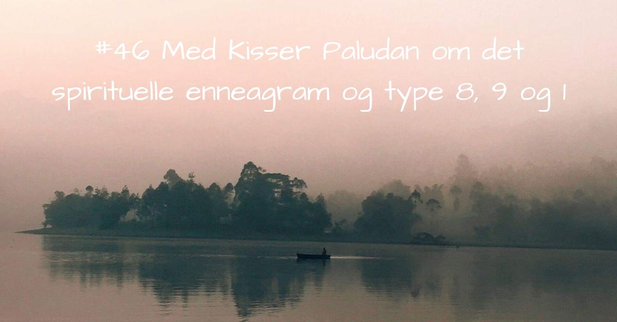 #46 Med Kisser Paludan om det spirituelle enneagram og type 8, 9 og 1
