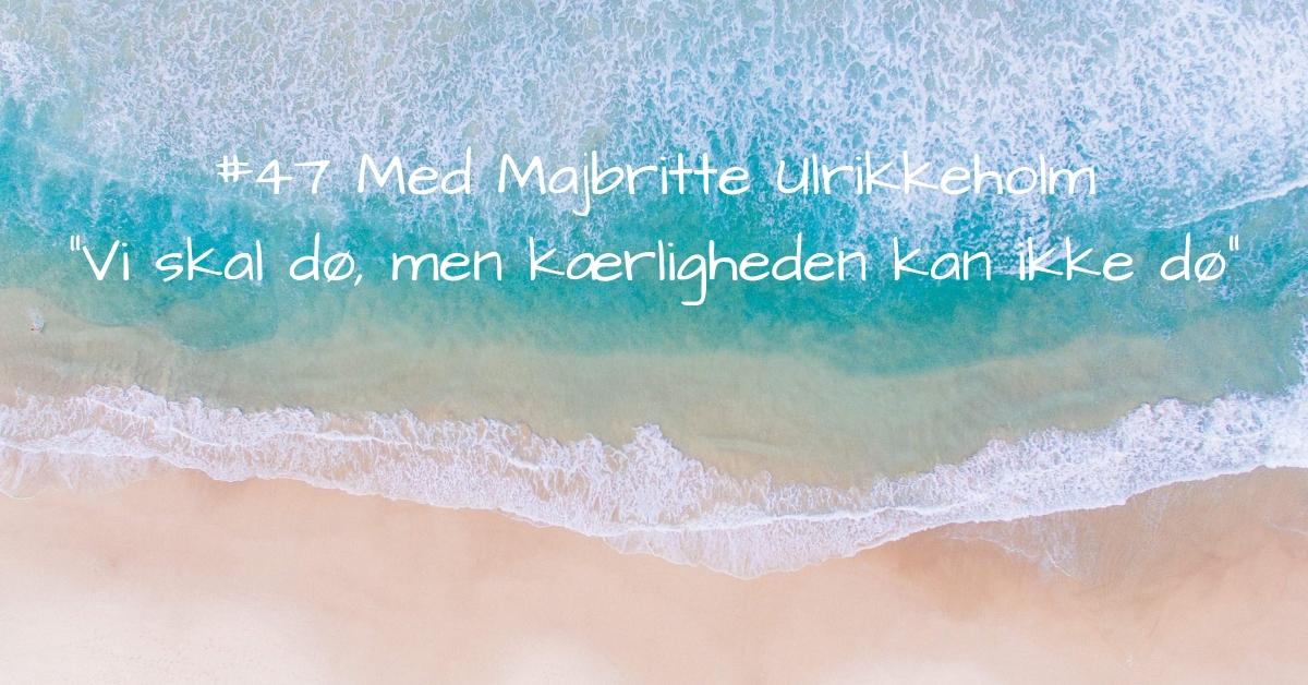 #47 Majbritte Ulrikkeholm_ Vi skal dø, men kærligheden kan ikke dø!-2 kopi