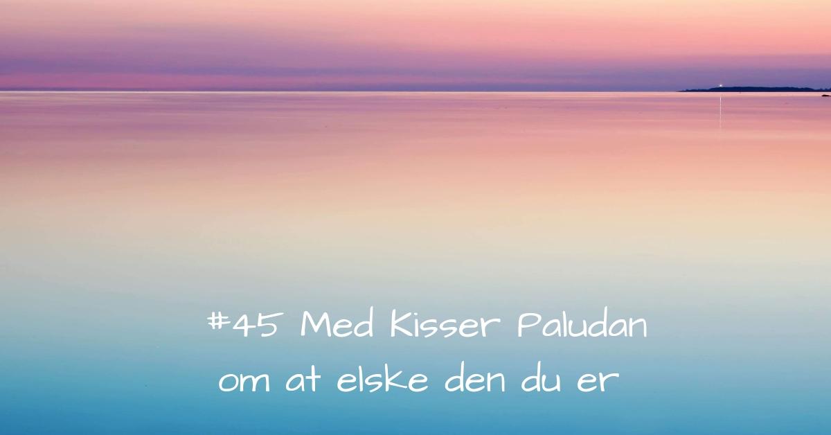 Kisser Paludan om at Elsk den du er og om at observere dine tanker