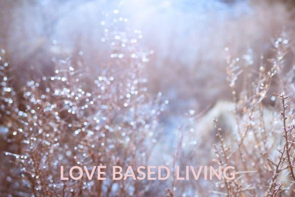 LOVE BASED LIVING _ WWW